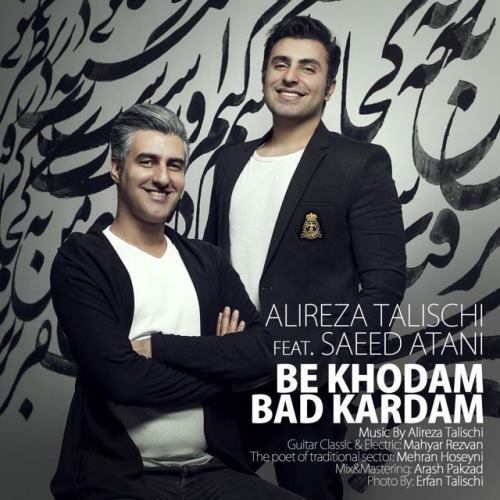 alireza-talischi-be-khodam-bad-kardam-ft-saeed-atani